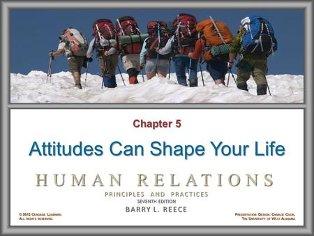Chapter 5 Attitudes Can Shape Your Life. Learning Objectives After studying Chapter 5, you will be able to: © 2012 Cengage Learning. All rights reserved.5–2.