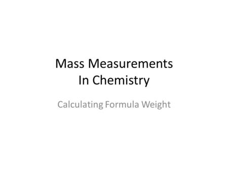 Mass Measurements In Chemistry Calculating Formula Weight.
