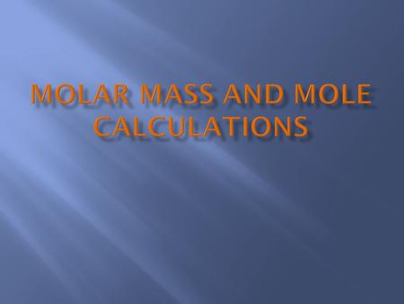  Molar mass is the mass in grams of one mole of particles (atoms, ions, molecules, formula units).  Equal to the numerical value of the average atomic.