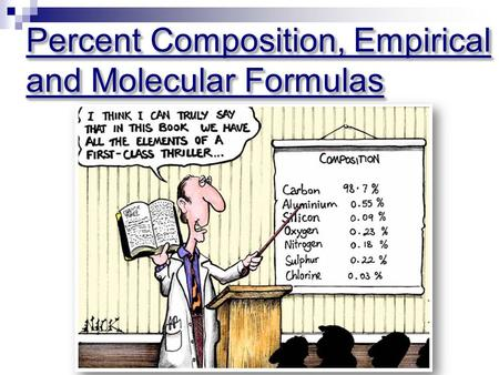 Percent Composition, Empirical and Molecular Formulas.
