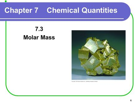 1 Chapter 7 Chemical Quantities 7.3 Molar Mass. 2 The molar mass Is the mass of one mole of an element or compound Is the atomic mass expressed in grams.