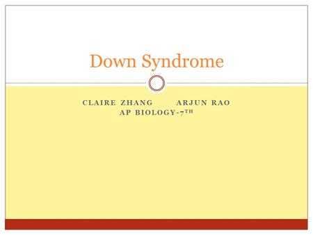 CLAIRE ZHANGARJUN RAO AP BIOLOGY-7 TH Down Syndrome.
