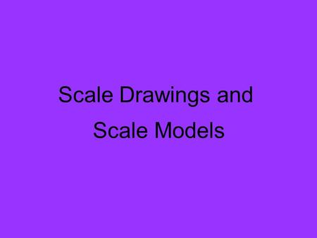 Scale Drawings and Scale Models. Vocabulary scale drawing: proportional two-dimensional drawing of an object (smaller or larger) scale model: proportional.