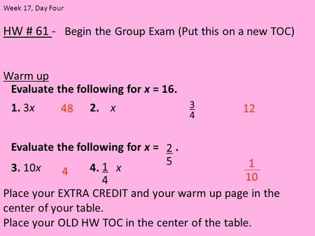 HW # 61 - Begin the Group Exam (Put this on a new TOC) Warm up Place your EXTRA CREDIT and your warm up page in the center of your table. Place your OLD.