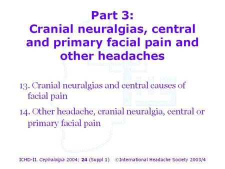 Part 3: Cranial neuralgias, central and primary facial pain and other headaches.