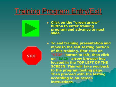 "Training Program Entry/Exit   Click on the ""green arrow"" button to enter training program and advance to next slide.  To end training presentation and."