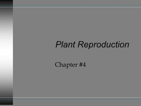Plant Reproduction Chapter #4. What is the difference between Sexual Reproduction and Asexual Reproduction? u Sexual requires an egg and sperm u Asexual.