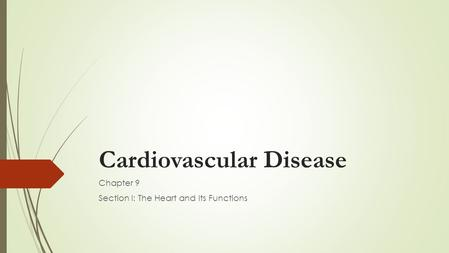 Cardiovascular Disease Chapter 9 Section I: The Heart and Its Functions.