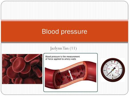Jazlynn Tan (11) Blood pressure. What is high blood pressure? causes heart to work harder than normal heart and arteries at greater risk of damage. increases.