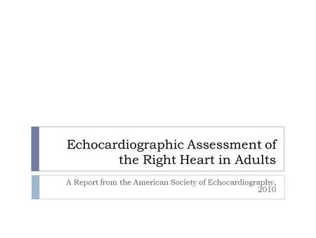 Echocardiographic Assessment of the Right Heart in Adults A Report from the American Society of Echocardiography, 2010.