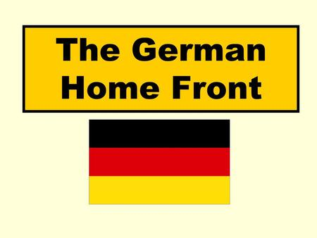 The German Home Front. Aims: Identify the main effects of the First World War on German civilians.