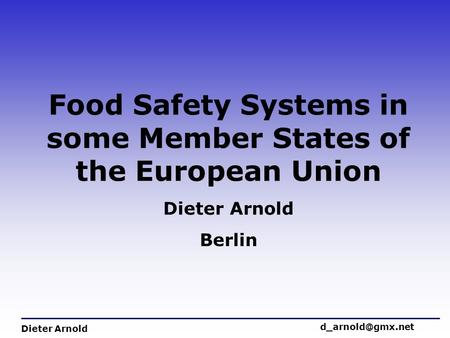 Food Safety Systems in some Member States of the European Union Dieter Arnold Berlin Dieter Arnold
