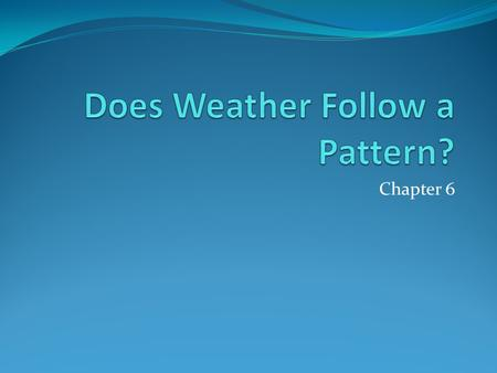 Chapter 6. Weather and Climate Weather refers to the day to day conditions of the atmosphere in a specific area Climate describes the weather conditions.