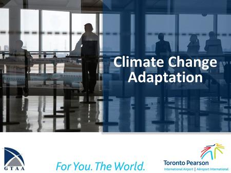 Climate Change Adaptation. Overview Climate Change? What can we expect for changing climate in the GTA July 8 event What are we doing at the GTAA PIEVC.