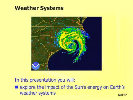 Weather Systems In this presentation you will: