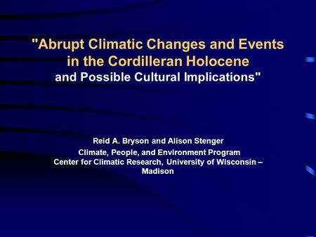 Abrupt Climatic Changes and Events in the Cordilleran Holocene and Possible Cultural Implications Reid A. Bryson and Alison Stenger Climate, People,