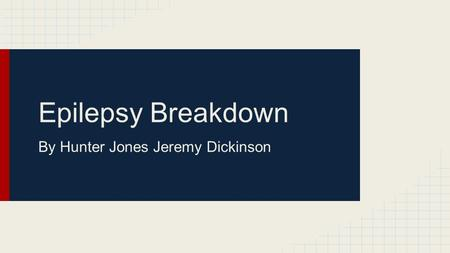Epilepsy Breakdown By Hunter Jones Jeremy Dickinson.
