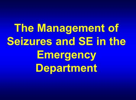 The Management of Seizures and SE in the Emergency Department.