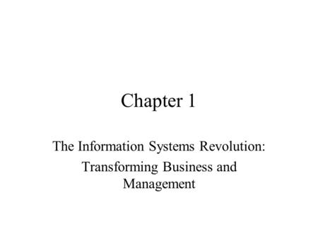 Chapter 1 The Information Systems Revolution: Transforming Business and Management.