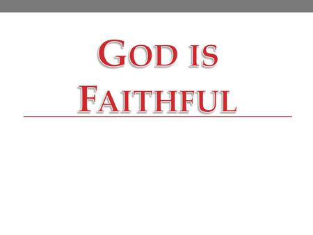 "God is FaithfulGod is Faithful God is always faithful. ""Know therefore that the L ORD thy God, he is God, the faithful God, which keepeth covenant and."