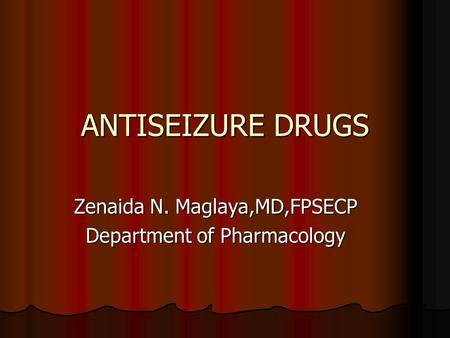 Zenaida N. Maglaya,MD,FPSECP Department of Pharmacology