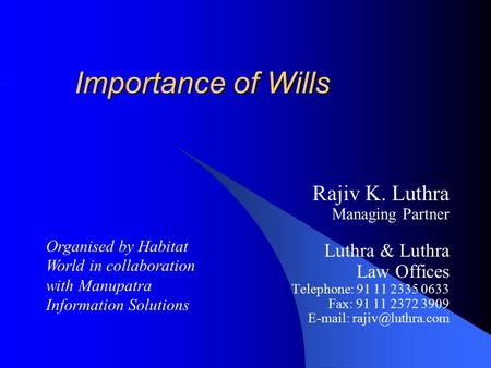 Importance of Wills Rajiv K. Luthra Managing Partner Luthra & Luthra Law Offices Telephone: 91 11 2335 0633 Fax: 91 11 2372 3909