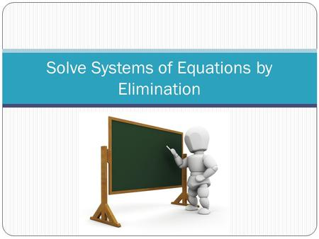 Solve Systems of Equations by Elimination. Methods to Solve Systems of Equations: 1. Graphing (y = mx + b) 2. Substitution 3. Graphing with x- and y-