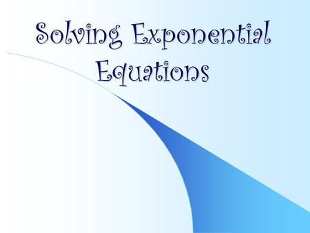 Solving Exponential Equations. One-to-One Properties.