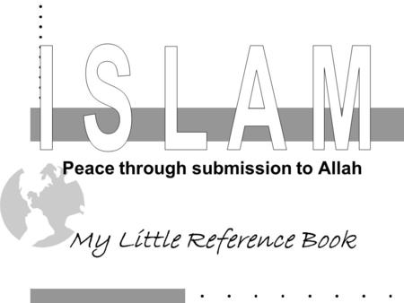 Peace through submission to Allah My Little Reference Book.