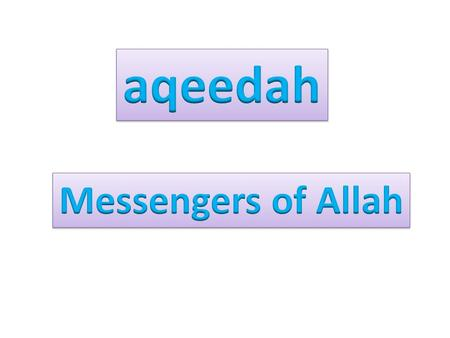 Messengers of Allah 1.Allah sent many messengers to this world from time to time to guide mankind. 2.These messengers were known as RASOOLS and NABIS.