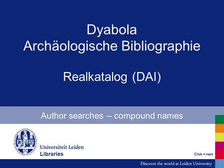 Dyabola Archäologische Bibliographie Realkatalog (DAI) Author searches – compound names Bibliotheken Click = next Libraries.