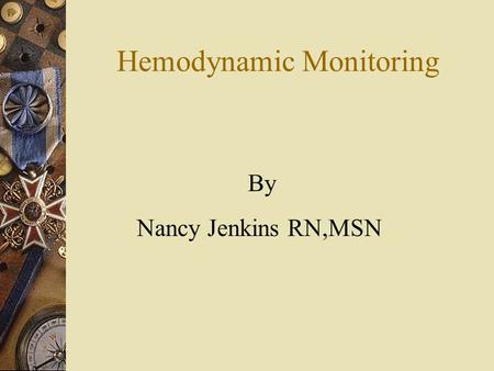 Hemodynamic Monitoring By Nancy Jenkins RN,MSN. What is Hemodynamic Monitoring? It is measuring the pressures in the heart.