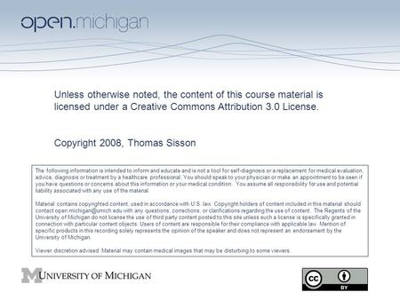Unless otherwise noted, the content of this course material is licensed under a Creative Commons Attribution 3.0 License. Copyright 2008, Thomas Sisson.