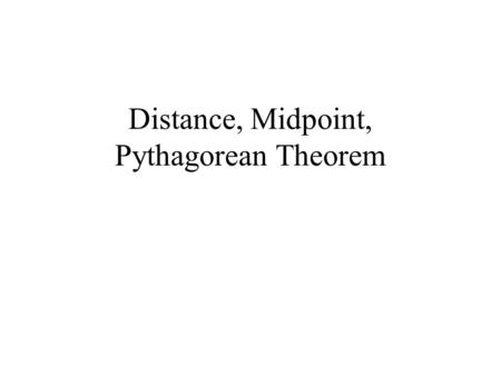 Distance, Midpoint, Pythagorean Theorem. Distance Formula Distance formula—used to measure the distance between between two endpoints of a line segment.
