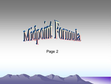 Page 2. Midpoint Formula Coordinates of the midpoint: M = The midpoint is the average of the x's and the average of the y's New Vocabulary: Abscissa –