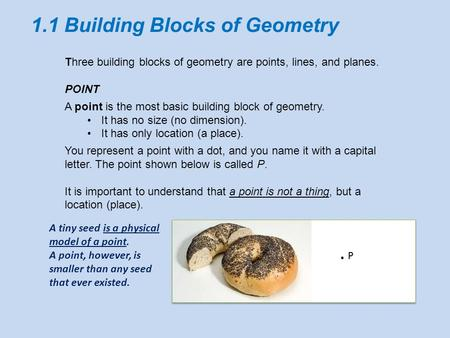 1.1 Building Blocks of Geometry. P Three building blocks of geometry are points, lines, and planes. POINT A point is the most basic building block of geometry.