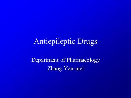 Antiepileptic Drugs Department of Pharmacology Zhang Yan-mei.
