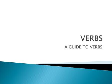 A GUIDE TO VERBS.  A verb is a word which expresses action or a state of being.  Action verbs show action like physical activity and movement.  State.