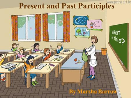 Present and Past Participles By Marsha Barrow. A participle is: a verbal (a verb form used as another part of speech). a verb form used as an adjective.
