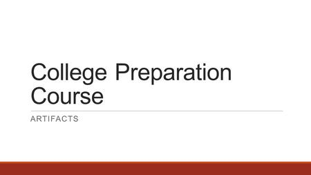 College Preparation Course ARTIFACTS. College Preparatory Course Region One Service Center 2014.
