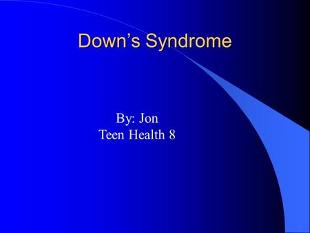 Down's Syndrome By: Jon Teen Health 8 Definition l A Chromosome abnormality resulting in mental retardation, and other physical abnormalities. l It is.