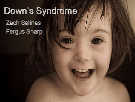 Down's Syndrome Zach Salinas Fergus Sharp. Medical Question #1 How does a person inherit Down's Syndrome? Is it dominant or recessive?