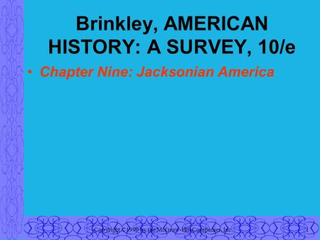 Copyright ©1999 by the McGraw-Hill Companies, Inc.1 Brinkley, AMERICAN HISTORY: A SURVEY, 10/e Chapter Nine: Jacksonian America.