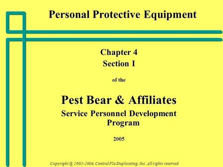 Personal Protective Equipment Chapter 4 Section I of the Pest Bear & Affiliates Service Personnel Development Program 2005 2005-2006, Central.