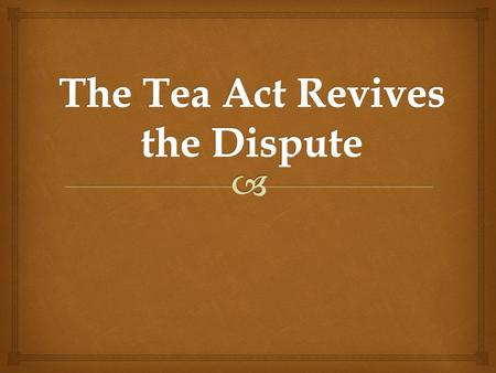   The Tea Act of 1773 was Parliament's attempt to shore up the slumping fortunes of the East India Company (one of Britain's most important companies).