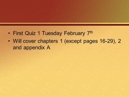 First Quiz 1 Tuesday February 7 th Will cover chapters 1 (except pages 16-29), 2 and appendix A.