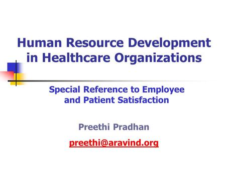 Human Resource Development in Healthcare Organizations Special Reference to Employee and Patient Satisfaction Preethi Pradhan