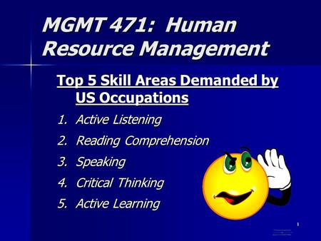 1 MGMT 471: Human Resource Management Top 5 Skill Areas Demanded by US Occupations 1.Active Listening 2.Reading Comprehension 3.Speaking 4.Critical Thinking.