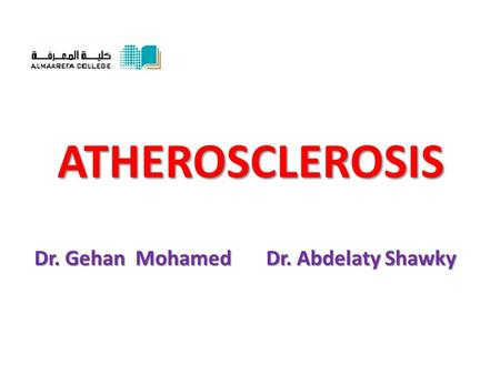 ATHEROSCLEROSIS Dr. Gehan Mohamed Dr. Abdelaty Shawky.