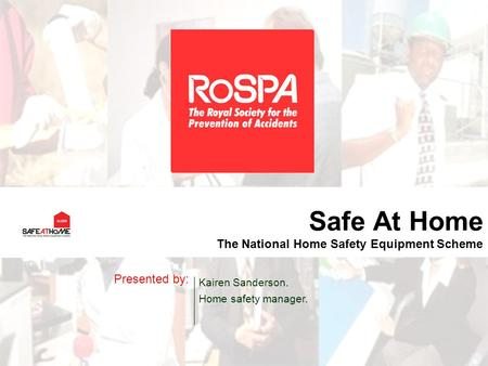 Safe At Home The National Home Safety Equipment Scheme Presented by: Kairen Sanderson. Home safety manager.